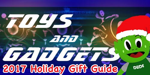 Toys and Gadgets Holiday Gift Guide 2017